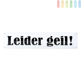 Blechschild Leider geil! aus Kultschilder-Serie der Blechwaren Fabrik, Straßenschild, gewölbte Qualität, einfache Montage durch vorgebohrte Schraubenlöcher, ca. 46 x 10 cm