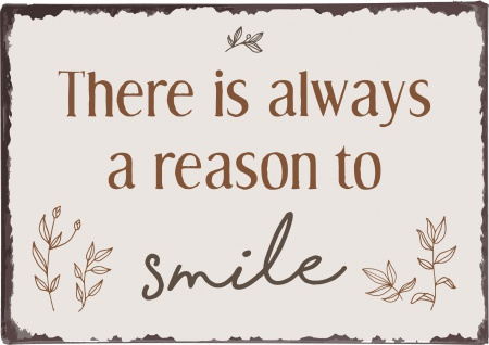 IB Laursen THERE IS ALWAYS A REASON TO SMILE Blechschild 14x20 Metallschild
