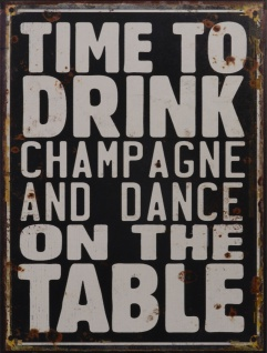 "Dekoratives Blechschild mit Spruch "" Time to drink champagne and dance on the table"""