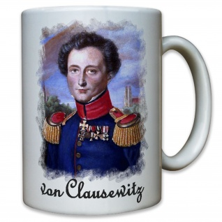von Clausewitz Carl Preußen Deutschland Militär Taktiker Zitat - Tasse #9560