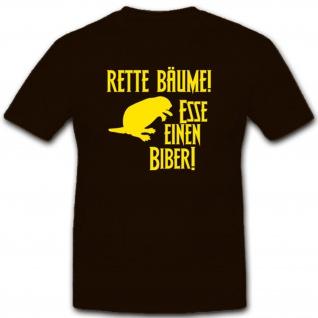 Rette Bäume esse einen Biber Humor Fun Spaß - T Shirt #2848
