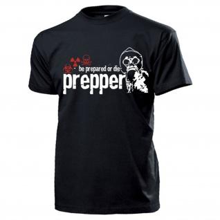 Prepper be Prepared or die Katastrophe vorbereiten Survival - T Shirt #16874