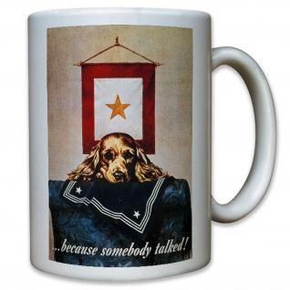 Because Somebody Talked! Amerika USA Propaganda Werbung - Tasse #11583