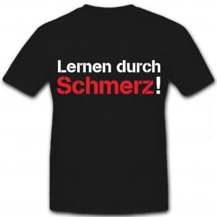 Lernen durch Schmerz - Bundeswehr Bw Ausbilder Kraft Kampf - T Shirt #8670