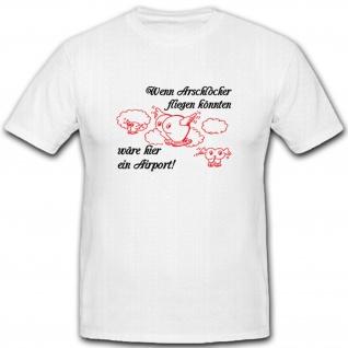 Wenn Arschlöcher fliegen könnten wäre hier ein Airport Fun Spaß - T Shirt #2240