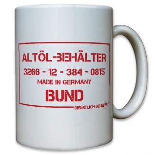 Altöl-Behälter Getränk Bundeswehr Bund Bw Spaß Fun Humor - Tasse #10126 t