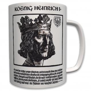 König Heinrich der 1. Deutschland Mittelalter - Tasse Becher Kaffee #6310