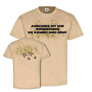 Anschiss ist wie Dünnschiss er kommt und geht Bundeswehr Ausbilderspruch T Shirt #25337