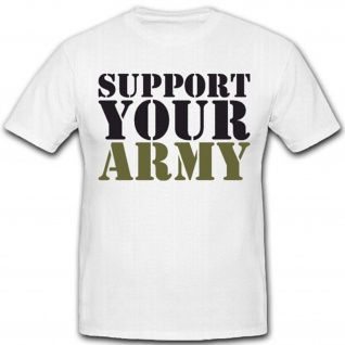 support your army Militär Armee Bundeswehr Bw USA Truppen - T Shirt #5527