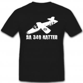 Ba 349 Natter Bachem Senkrechtstart deutsches Raketenflugzeug - T Shirt #6680