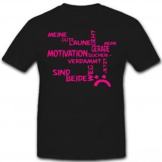 Gute Laune sucht Motivation-verdammt beide weg Spaß Humor- T Shirt #7312