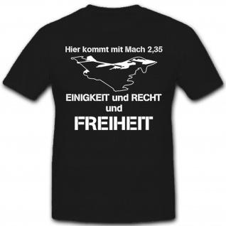 Hier kommt mit Mach 2, 35 Einigkeit Recht Freiheit Bundeswehr- T Shirt #12102
