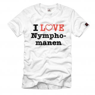 I Love Nymphomanen Fun Humor Spaß - T Shirt #796