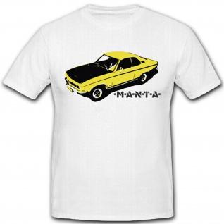 Manta Oldtimer Auto Fahrzeug Wagen Kfz Modell Manta Kult - T Shirt #7260
