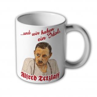 ...und wir haben ein Idol, Alfred Tetzlaff! - Tasse #9947