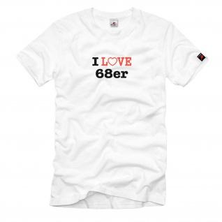 I Love 68er Fun Humor Spaß - T Shirt #640