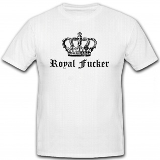 Royal Fucker - Krone England Königin Großbritannien Monarchie - T Shirt #12414
