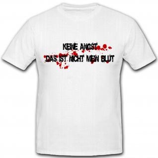 Keine Angst das ist nicht mein Blut Humor Spaß Fun- T Shirt #2054