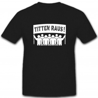 Titten Raus! Proleten Assi Macho Titten Brüste Möpse Busen T Shirt #4667