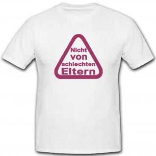 Nicht von schlechten Eltern Baby Frau Mann Hinweis Humor Fun Spaß- T Shirt #2083