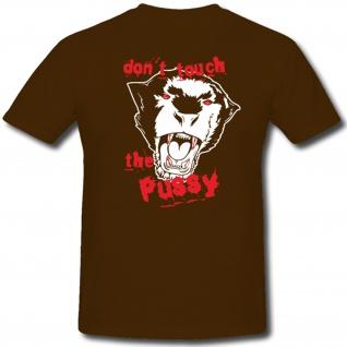 Dont touch the Pussy weichei memme loser nicht anfassen fun Spaß - T Shirt ##277
