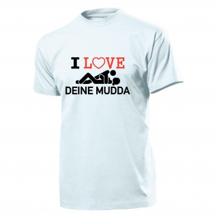 I Love deine Mudda Milf Fun SPaß Humor Männer - T Shirt #14271