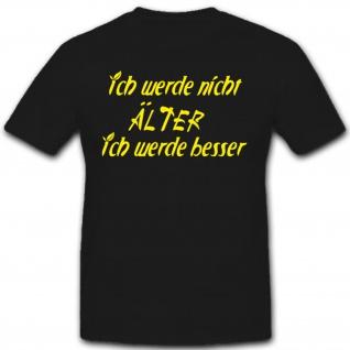 Ich werde nicht Älter ich werde Besser Fun Humor Spaß- T Shirt #2040
