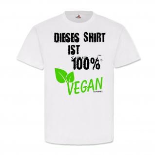 Dieses Shirt ist 100% VEGAN Fun Spaß Humor Vegetarier Kleidung T Shirt #23554