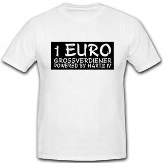 1€ Großverdiener Ein Euro Jobber Hartz IV Fun Humor Spaß - T Shirt #3973
