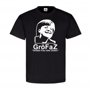 GröFaZ Frau aller Zeiten Angela Kanzlerin Humor Spaß GmbH - T Shirt #16057