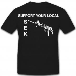 Support Your Local SEK Sonder Einsatz Kommando Polizei- T Shirt #12190