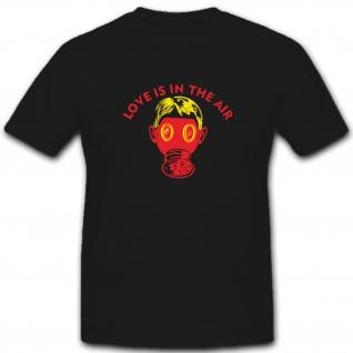Love is in the air Gasmaske Atemschutzmaske Liebe Spaß Fun Humor - T Shirt #4875