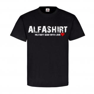 ALFASHIRT military gear with love Promo Army Fan Militär Heer T-Shirt#23737