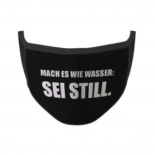 Mund Maske mach es wie Wasser Statement Sei Still Humor Sarkasmus Ironie #35378