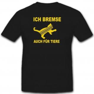 Ich bremse auch für Tiere Auto fahren aufpassen Humor Fun Spaß - T Shirt #3062