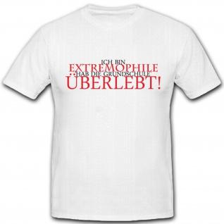 Ich Bin Extremophile Hab die Grundschule Überlebt Fun Humor Spaß - T Shirt #4544