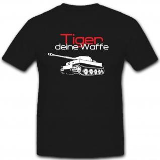 Tiger deine Waffe Panzer Panzerkampfwagen VI Legende WK 2 - T Shirt #5067