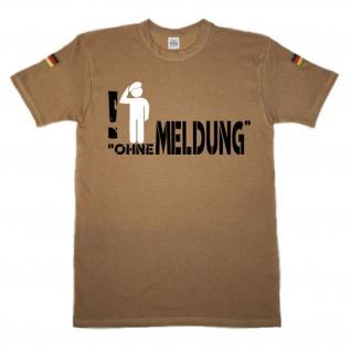 Ohne Meldung Fun Spaß Humor Reservist Bundeswehr BW - BW Tropen Shirt #14371