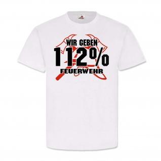 Wir geben 112% Feuerwehr Brandmeister Löschgruppenführer Einsatzkräfte #24378