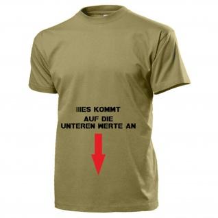 Es kommt auf die unteren Werte an Fun Humor Sex Spaß Lust Witz - T Shirt #15822