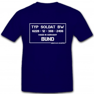 Typ Soldat Bw Made in Germany Bund Bundeswehr Spaß Fun Humor- T Shirt #10128