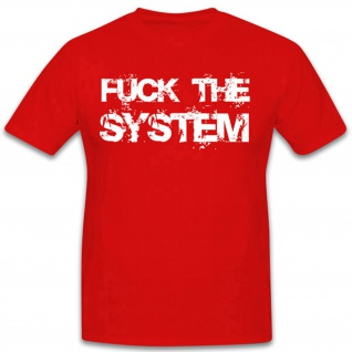 Fuck The System Fun Humor Spaß - T Shirt #4058