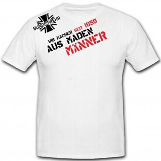 Aus MADEN MÄNNER-Bundeswehr wir machen aus Maden Männer - T Shirt #7562