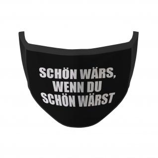 Mund Nasen Maske schön wärs wenn du schön wärst Fun Humor Lustig Spruch #35277