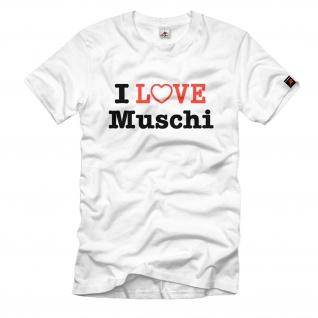 I Love Muschi Fun Humor Spaß - T Shirt #789