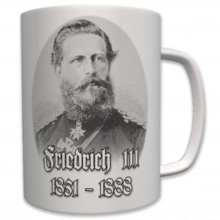 Friedrich III Friedrich Wilhelm von Preußen Hohenzollern König - Tasse #7001
