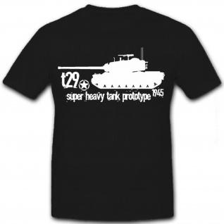 T29 Super Heavy Tank Panzer Prototyp US Army Amerika WK 2 1945- T Shirt #8596