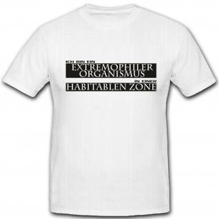 Extremophiler Orgasmus in einer Habitablen Zone Fun Humor Spaß - T Shirt #4543