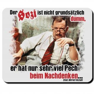 Alfred Tetzlaff Der Sozi ist nicht grundsätzlich dumm Fun Humor Mauspad #13700