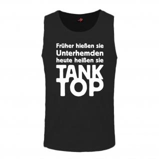 Früher hießen sie Unterhemden heute heißen sie Tank - Unterhemd #12231